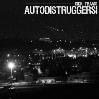 Sick Travis – Autodistruggersi (ep)