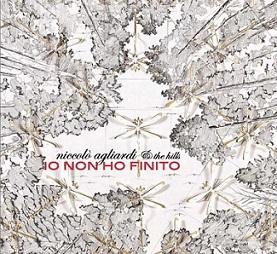 """Esce oggi """"Io Non Ho Finito"""", album di Niccolò Agliardi & The Hills!"""