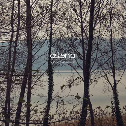 """Astenia: """"Quello che non ho"""" è il nuovo album!"""