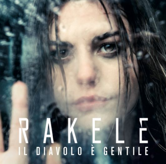 """RAKELE debutta oggi con il suo album """"IL DIAVOLO E' GENTILE""""!"""
