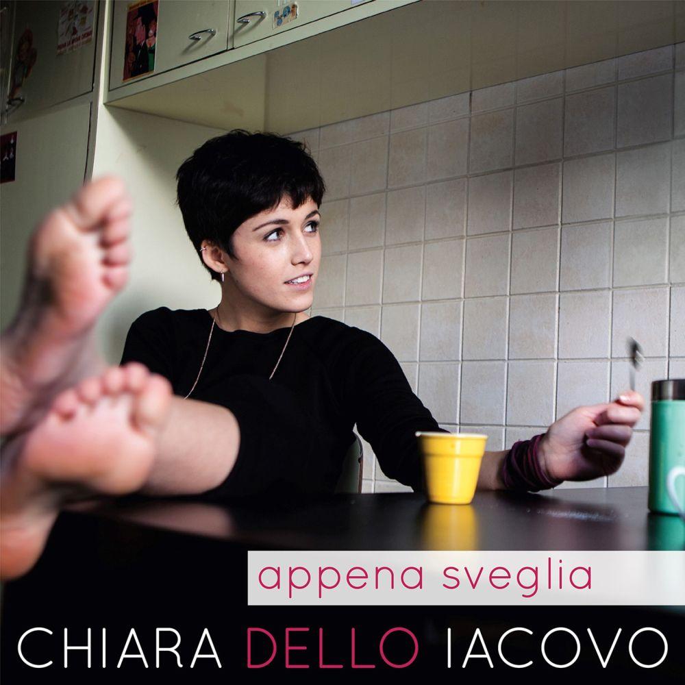 """""""Appena Sveglia"""" è il primo album di Chiara Dello Iacovo!"""