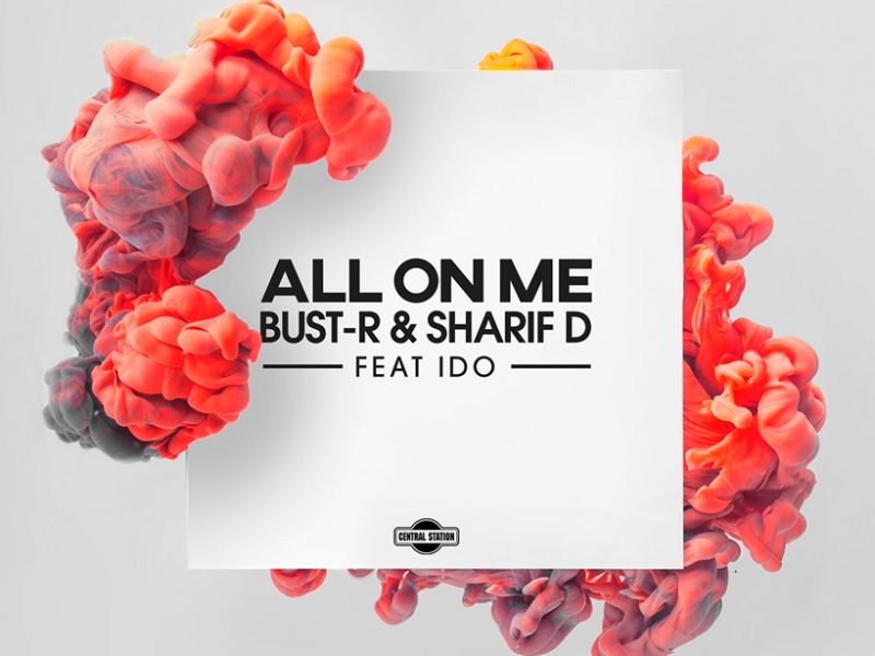 "Bust-R e Sharif D (Feat. iDo) , online il nuovo singolo ""All On Me"""