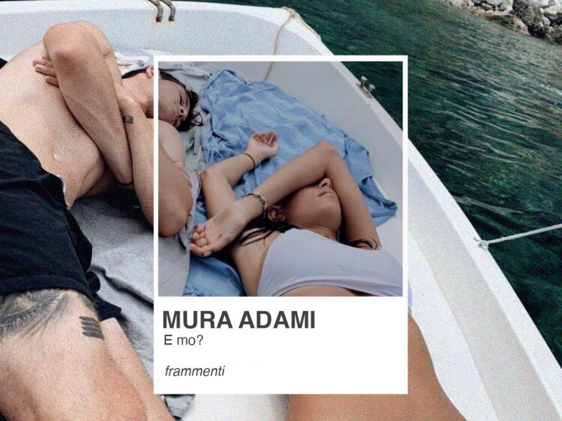 """Mura Adami, fuori il nuovo emozionante singolo """"E Mo?"""""""