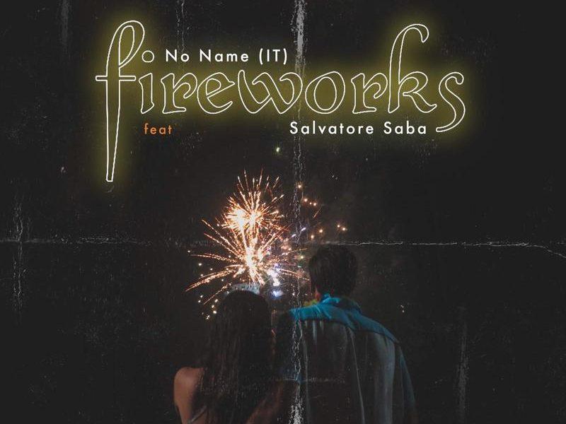 """No Name, fuori il nuovo singolo """"Fireworks"""" feat. Salvatore Saba"""